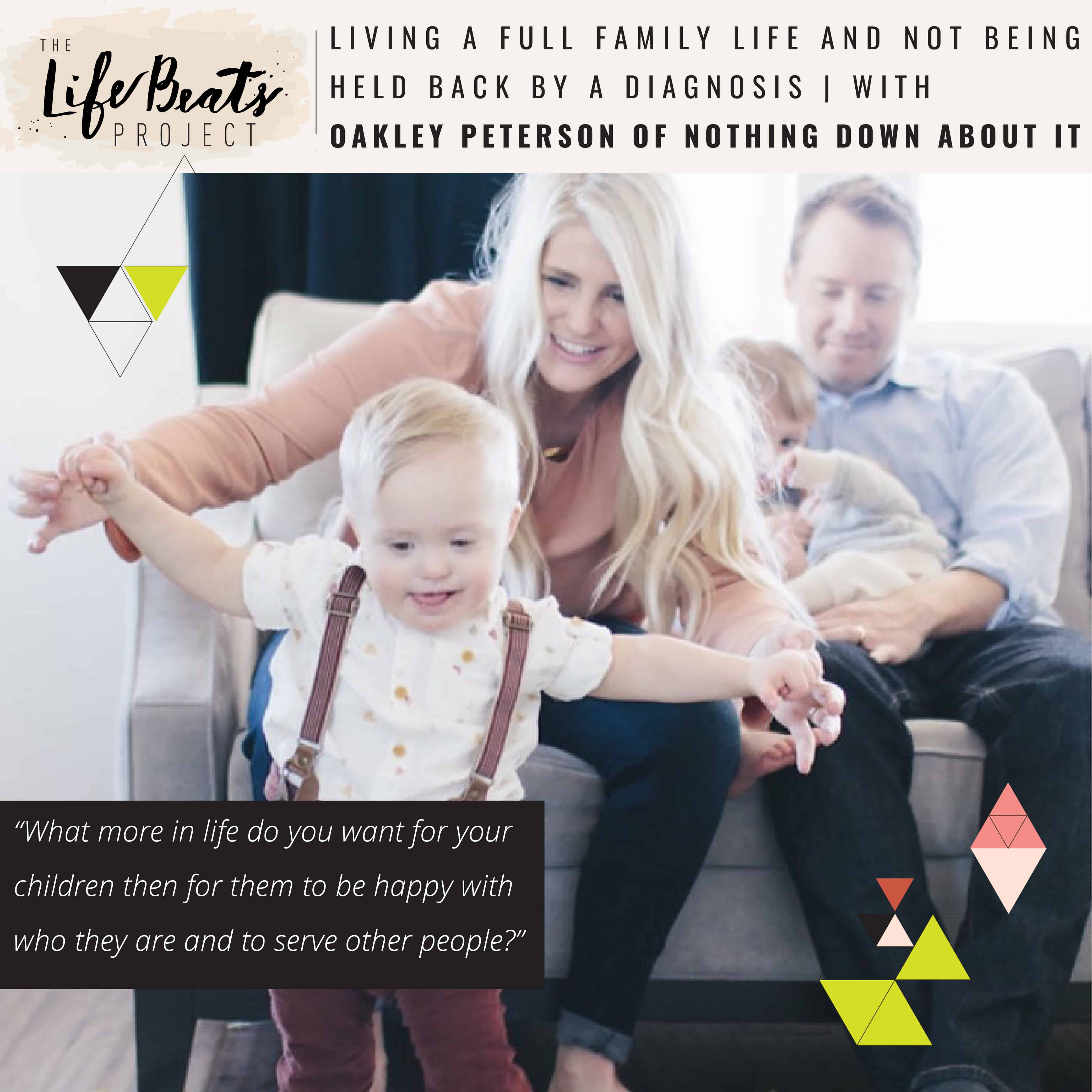 Down Syndrome special needs parenting Nothing Down About it Oakley Peterson Welles acceptance LifeBeats Project podcast