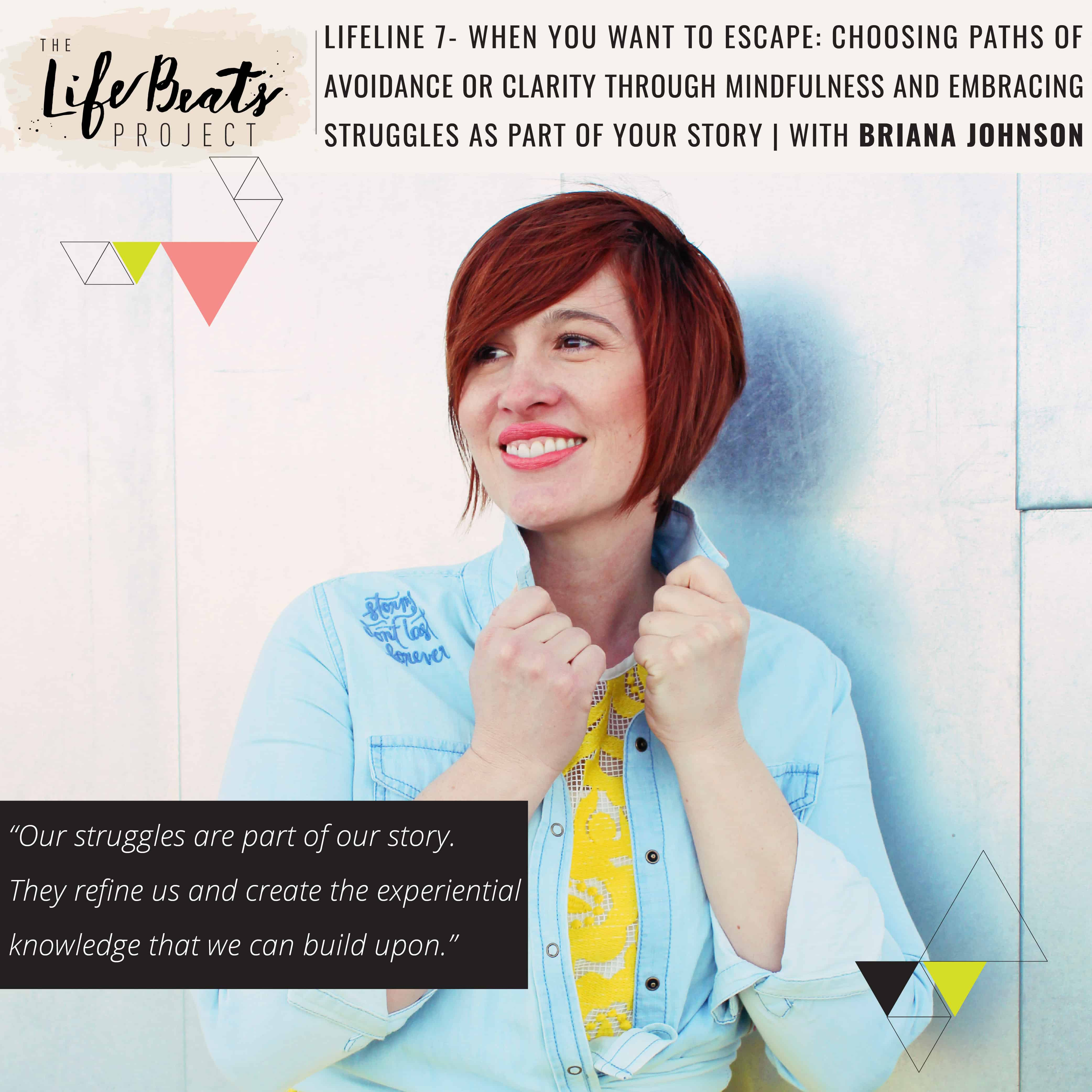 running away escape hard things mindfulness addiction our story struggles podcast The LifeBeats Project Briana Johnson