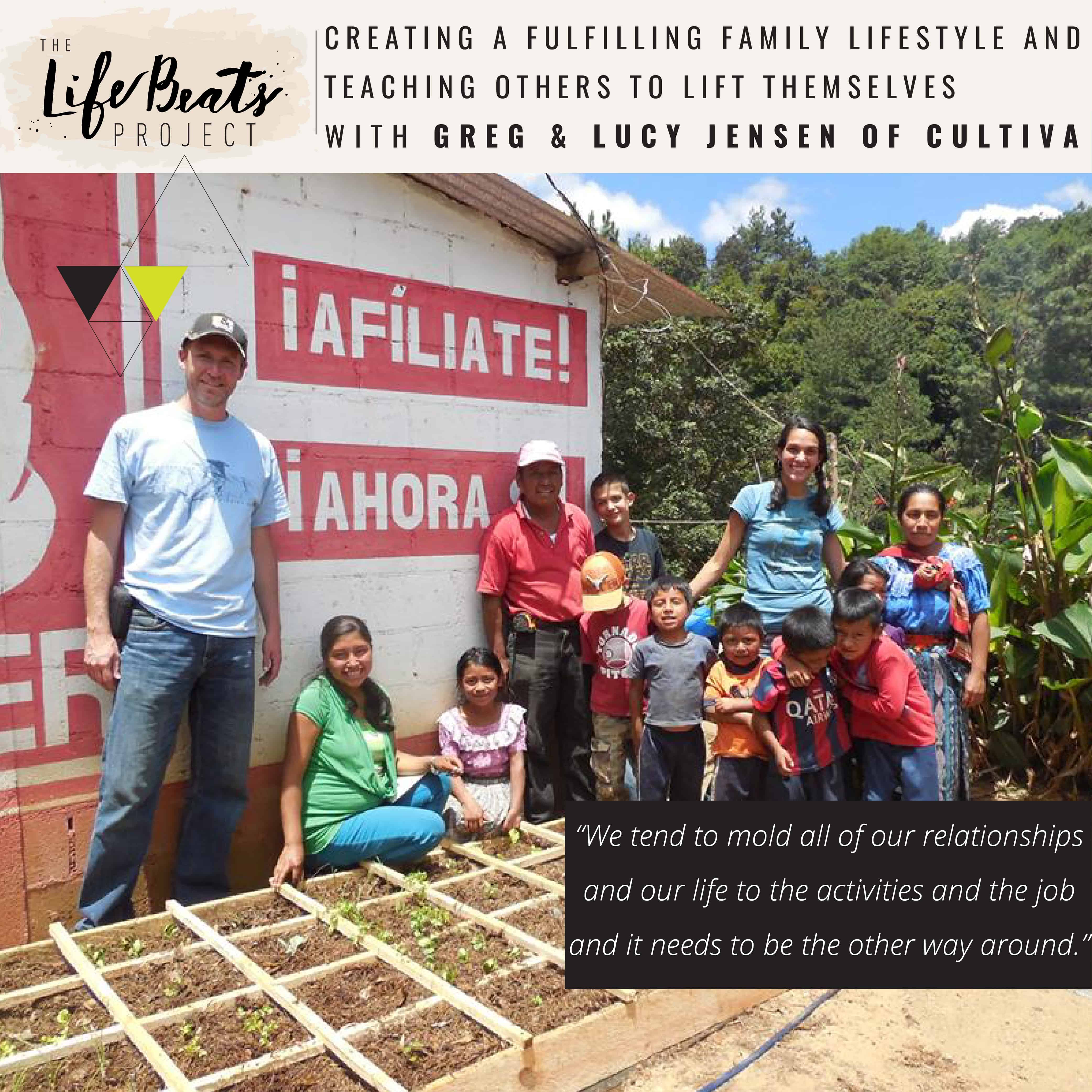 Guatemala humanitarian family lifestyle dreamer doer Cultiva LifeBeats Podcast poverty sustainable change